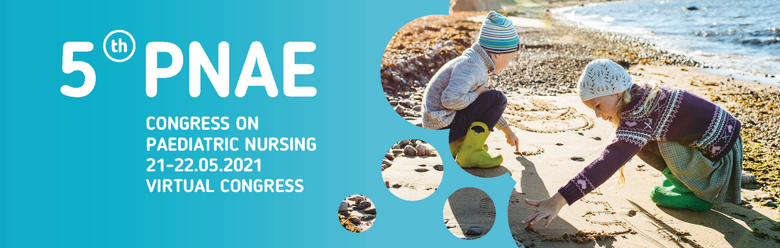 5th PNAE Congress on Paediatric Nursing 21-22.05.2021 VIRTUAL CONGRESS
